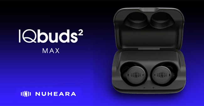 With IQbuds2 MAX, Nuheara Launches the Next Generation of Hearable Technology